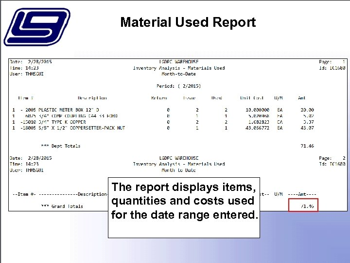Material Used Report The report displays items, quantities and costs used for the date