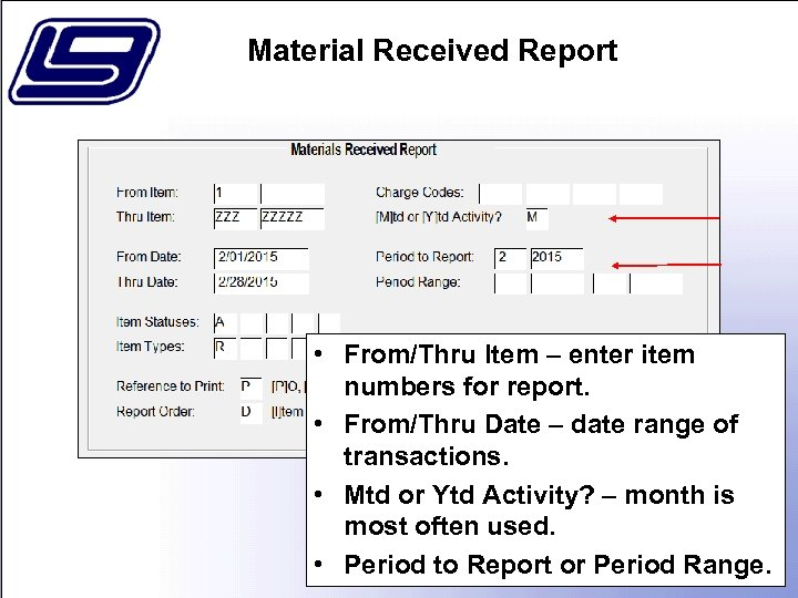 Material Received Report • From/Thru Item – enter item numbers for report. • From/Thru