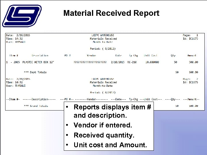 Material Received Report • Reports displays item # and description. • Vendor if entered.
