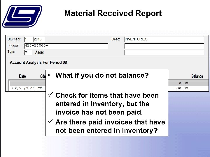 Material Received Report • What if you do not balance? ü Check for items