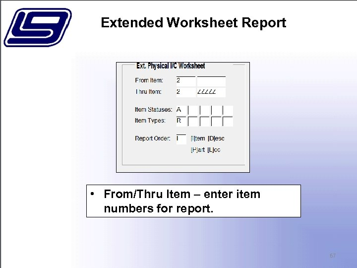 Extended Worksheet Report • From/Thru Item – enter item numbers for report. 67