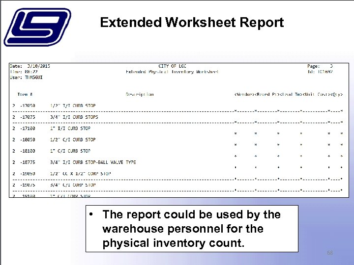Extended Worksheet Report • The report could be used by the warehouse personnel for