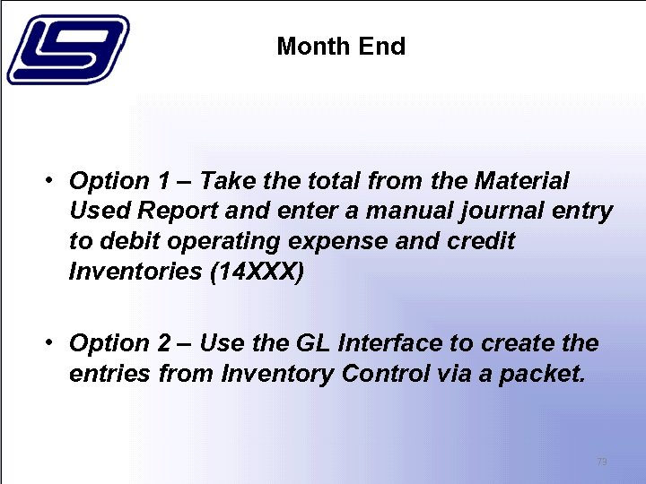 Month End • Option 1 – Take the total from the Material Used Report