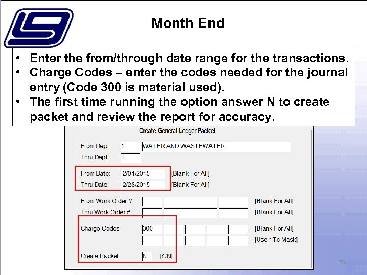Month End • Enter the from/through date range for the transactions. • Charge Codes