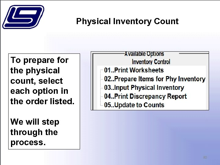Physical Inventory Count To prepare for the physical count, select each option in the
