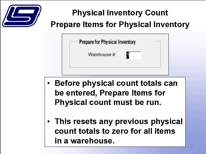 Physical Inventory Count Prepare Items for Physical Inventory • Before physical count totals can