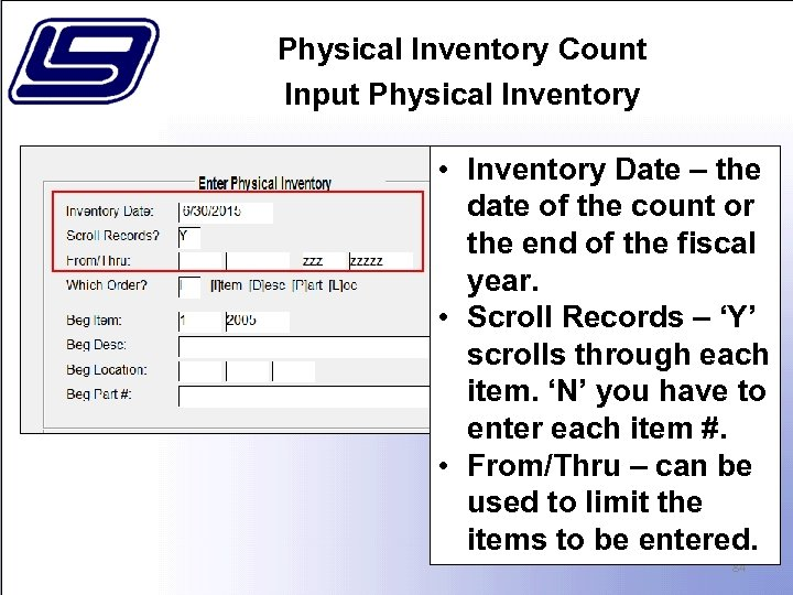 Physical Inventory Count Input Physical Inventory • Inventory Date – the date of the