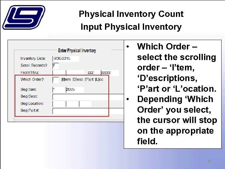 Physical Inventory Count Input Physical Inventory • Which Order – select the scrolling order