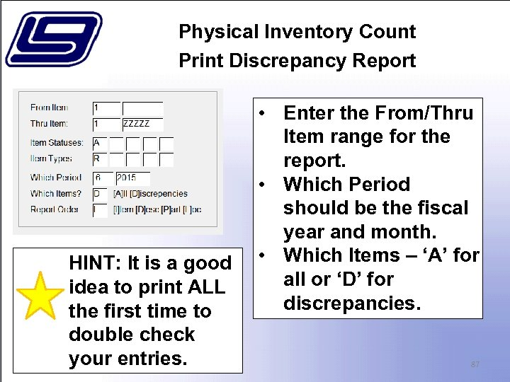 Physical Inventory Count Print Discrepancy Report HINT: It is a good idea to print