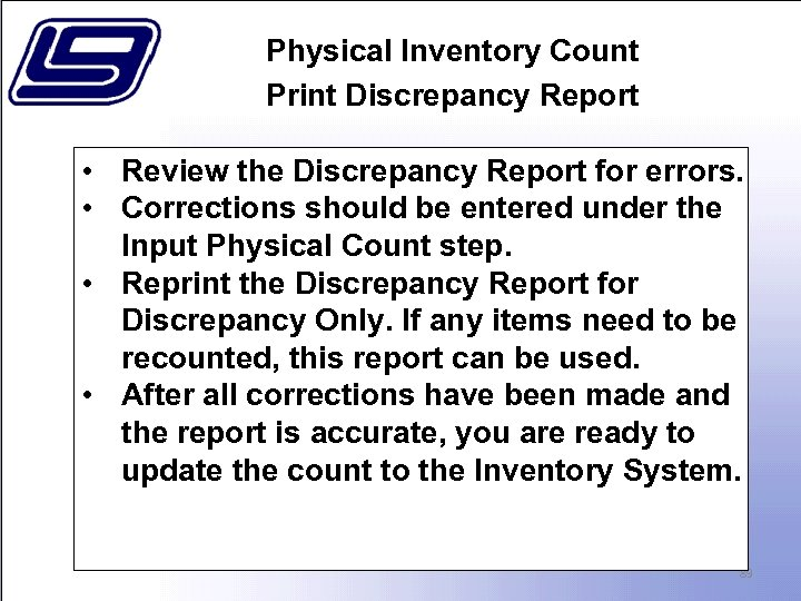 Physical Inventory Count Print Discrepancy Report • Review the Discrepancy Report for errors. •