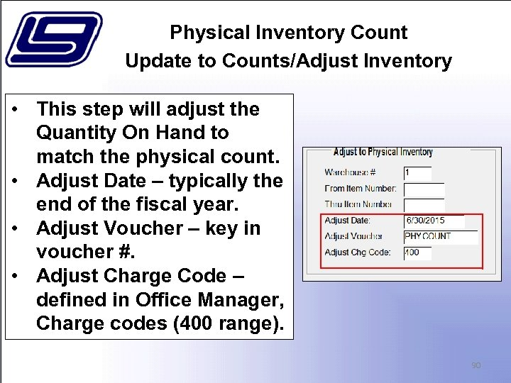 Physical Inventory Count Update to Counts/Adjust Inventory • This step will adjust the Quantity