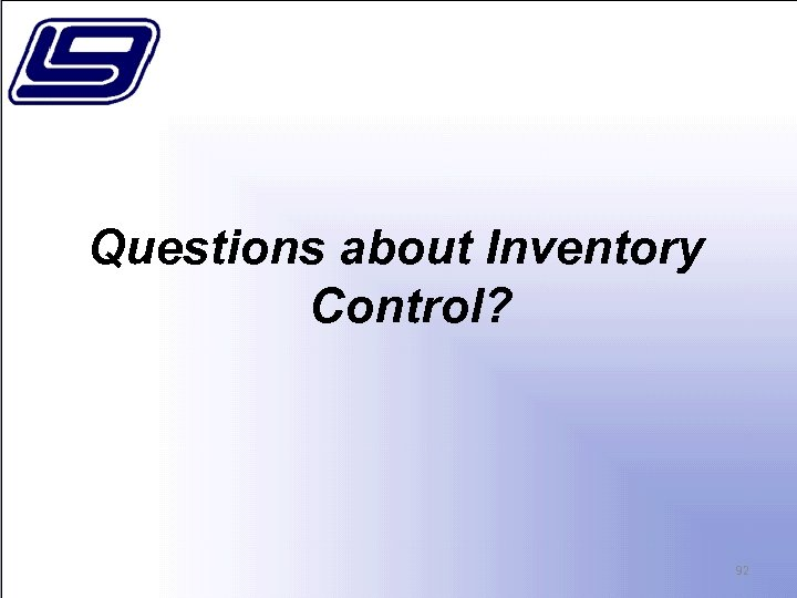 Questions about Inventory Control? 92