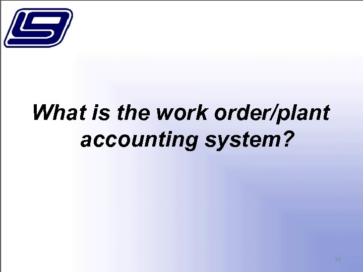What is the work order/plant accounting system? 93