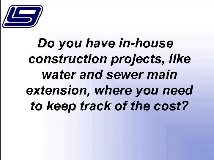 Do you have in-house construction projects, like water and sewer main extension, where you