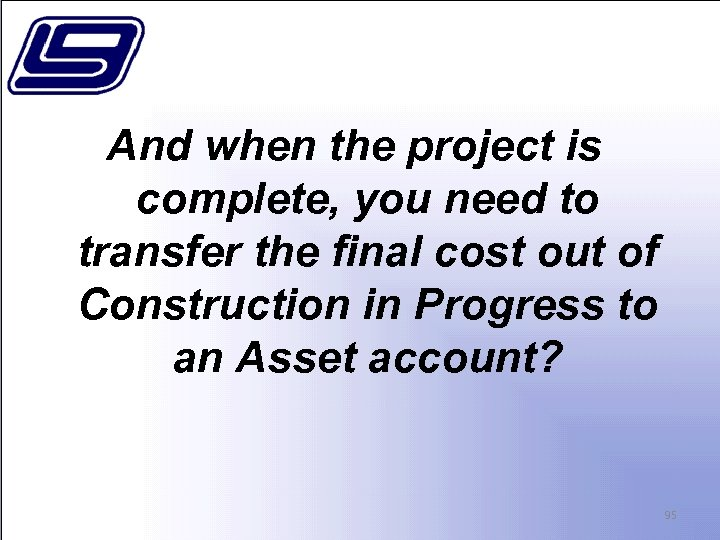 And when the project is complete, you need to transfer the final cost out