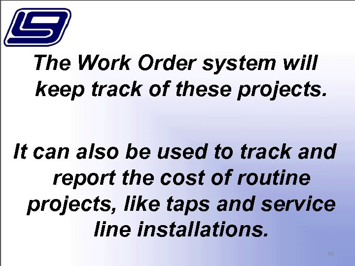 The Work Order system will keep track of these projects. It can also be