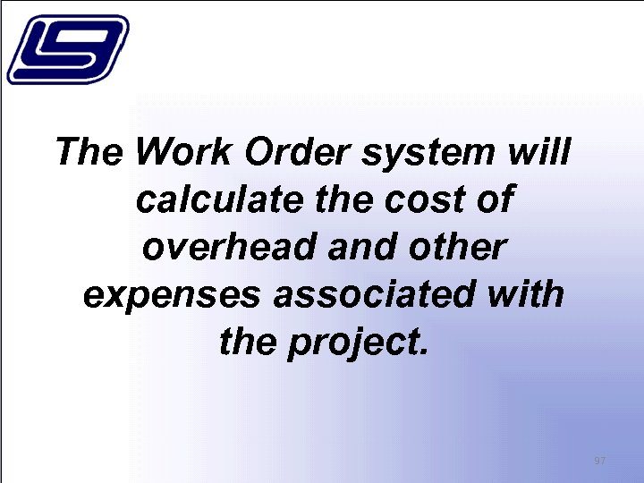 The Work Order system will calculate the cost of overhead and other expenses associated