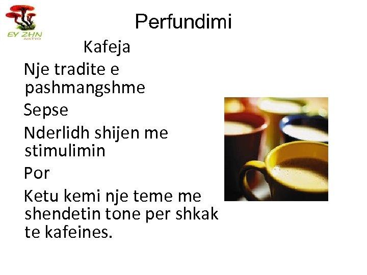 Perfundimi Kafeja Nje tradite e pashmangshme Sepse Nderlidh shijen me stimulimin Por Ketu kemi