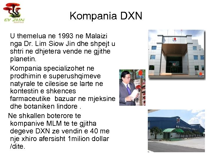 Kompania DXN U themelua ne 1993 ne Malaizi nga Dr. Lim Siow Jin dhe