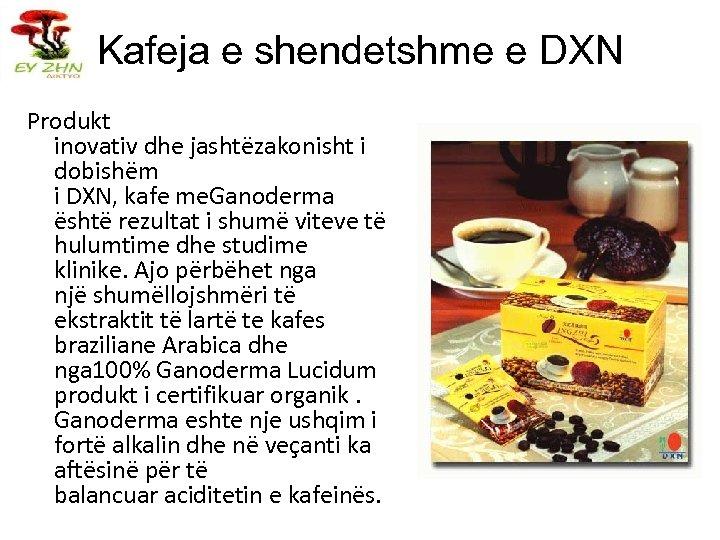 Kafeja e shendetshme e DXN Produkt inovativ dhe jashtëzakonisht i dobishëm i DXN, kafe