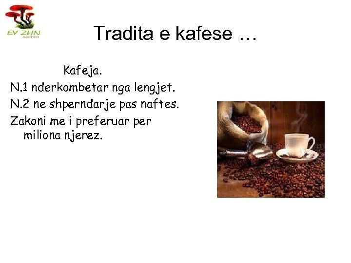Tradita e kafese … Kafeja. N. 1 nderkombetar nga lengjet. N. 2 ne shperndarje
