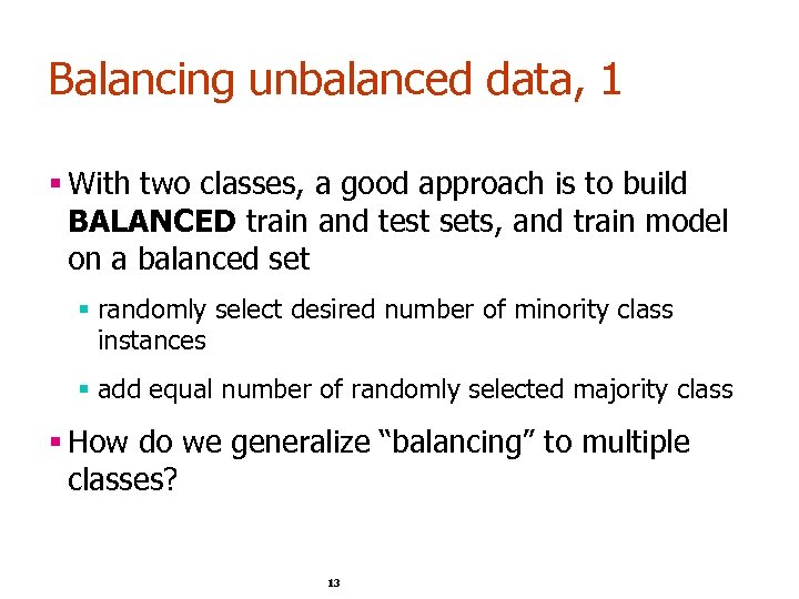 Balancing unbalanced data, 1 § With two classes, a good approach is to build