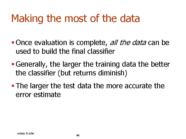 Making the most of the data § Once evaluation is complete, all the data