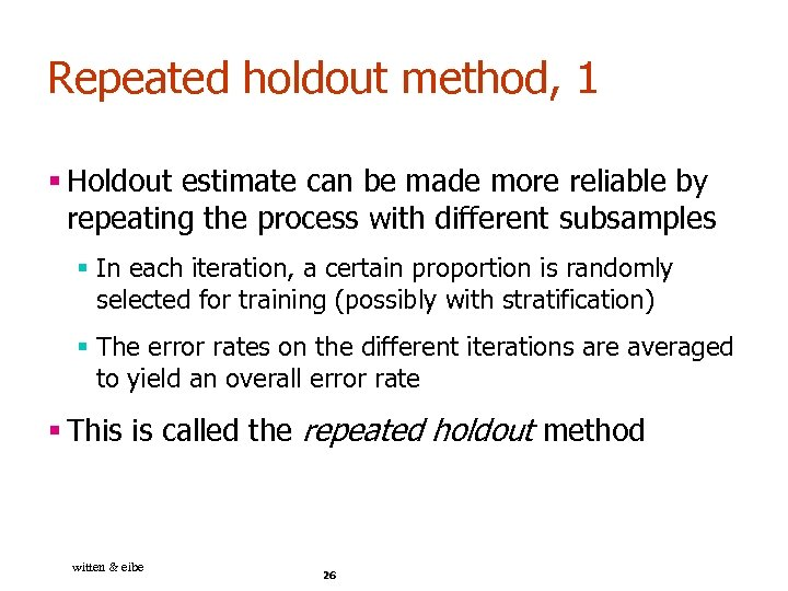 Repeated holdout method, 1 § Holdout estimate can be made more reliable by repeating