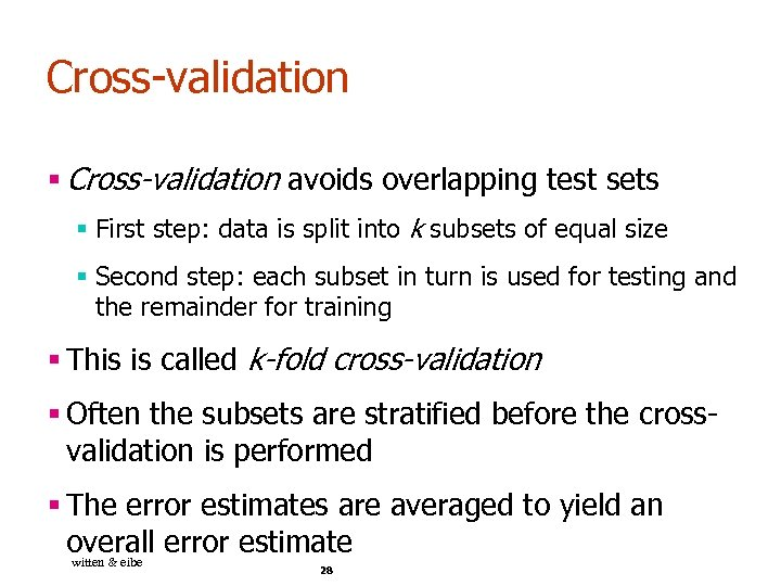 Cross-validation § Cross-validation avoids overlapping test sets § First step: data is split into