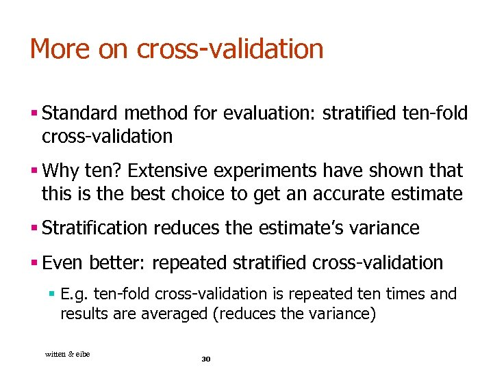 More on cross-validation § Standard method for evaluation: stratified ten-fold cross-validation § Why ten?