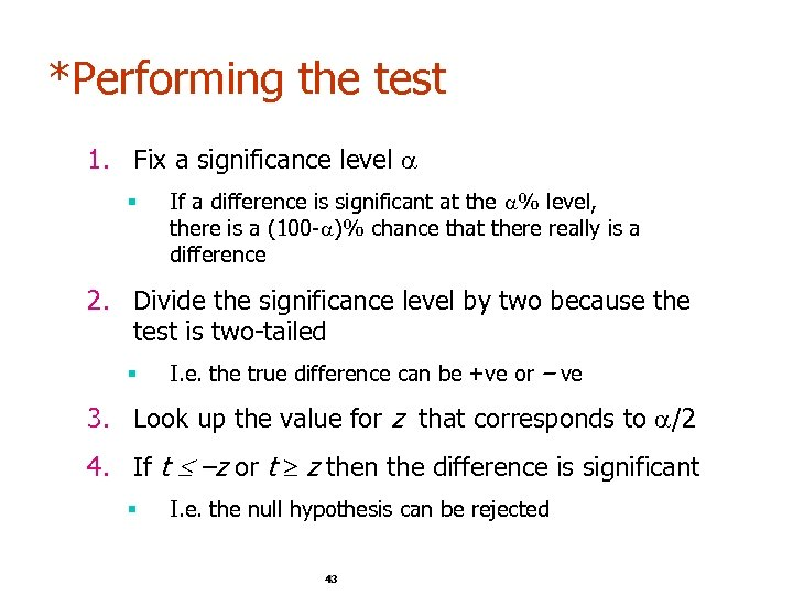 *Performing the test 1. Fix a significance level § If a difference is significant
