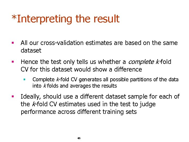 *Interpreting the result § All our cross-validation estimates are based on the same dataset