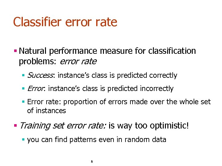 Classifier error rate § Natural performance measure for classification problems: error rate § Success: