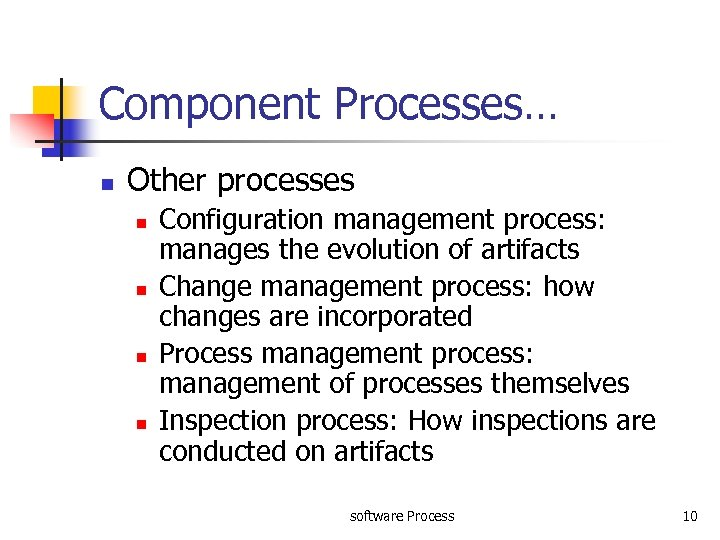 Component Processes… n Other processes n n Configuration management process: manages the evolution of