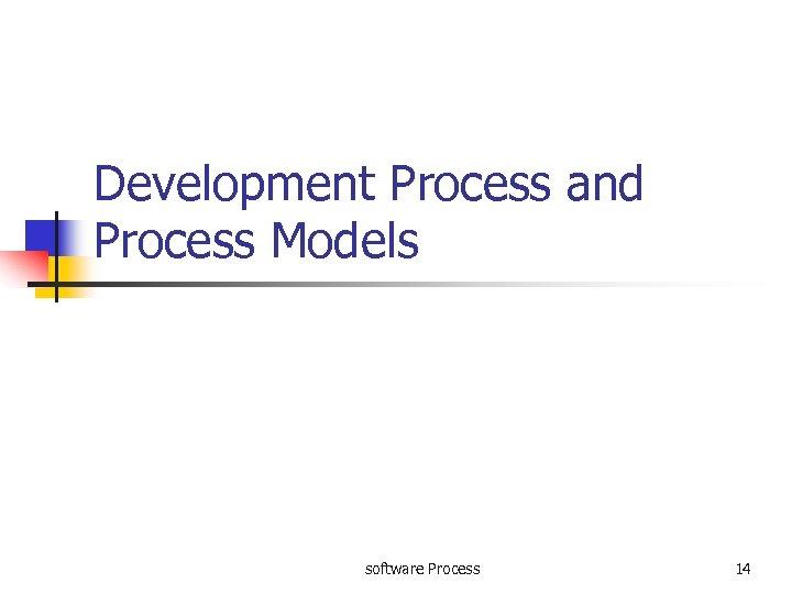 Development Process and Process Models software Process 14