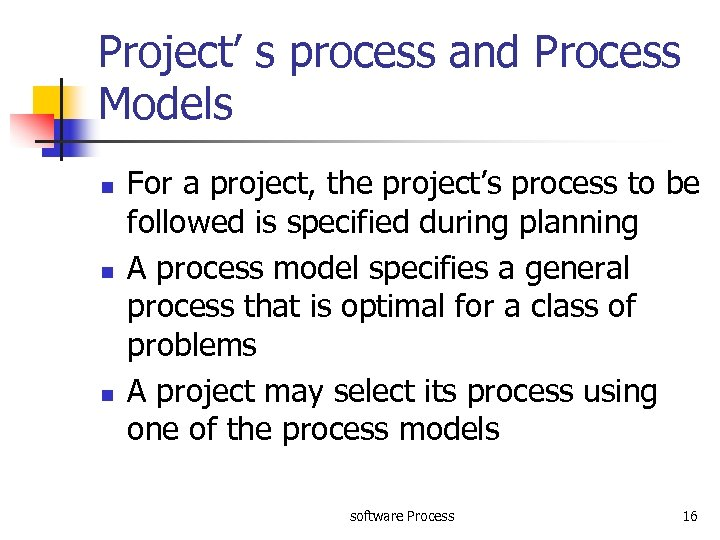 Project' s process and Process Models n n n For a project, the project's