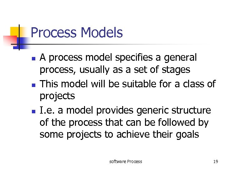 Process Models n n n A process model specifies a general process, usually as