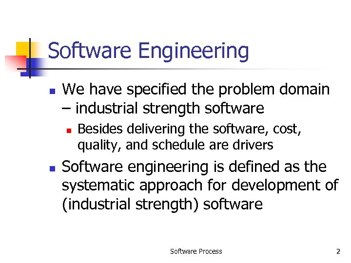 Software Engineering n We have specified the problem domain – industrial strength software n