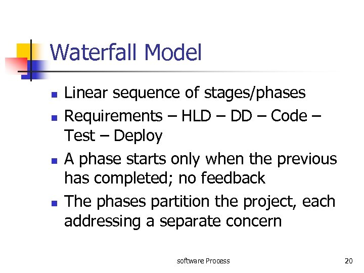 Waterfall Model n n Linear sequence of stages/phases Requirements – HLD – DD –
