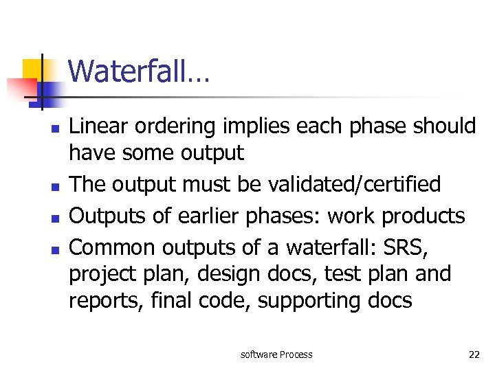 Waterfall… n n Linear ordering implies each phase should have some output The output