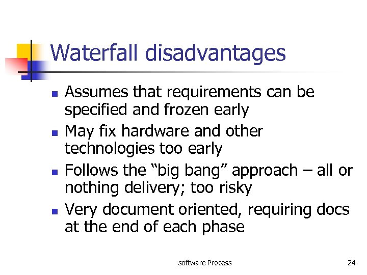 Waterfall disadvantages n n Assumes that requirements can be specified and frozen early May