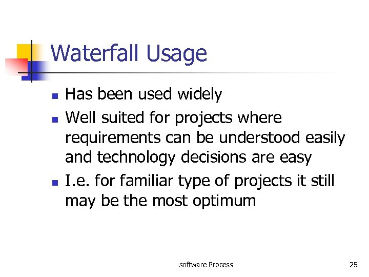 Waterfall Usage n n n Has been used widely Well suited for projects where