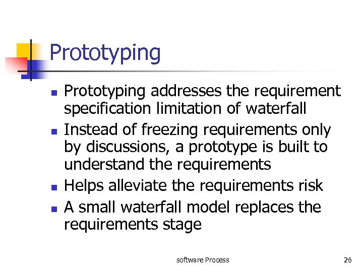 Prototyping n n Prototyping addresses the requirement specification limitation of waterfall Instead of freezing