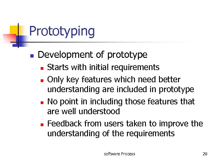 Prototyping n Development of prototype n n Starts with initial requirements Only key features