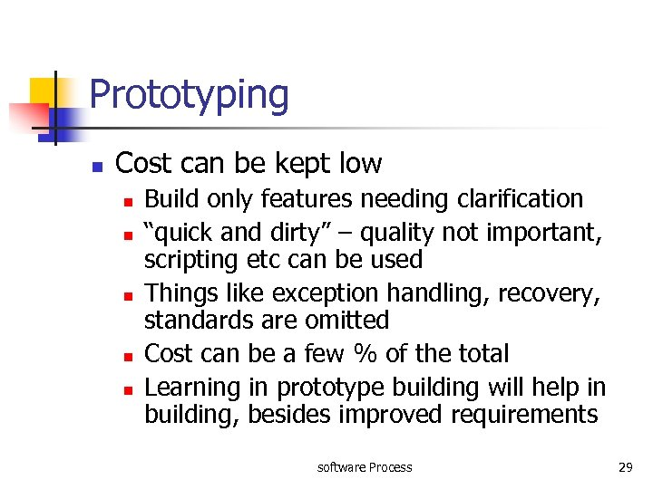 Prototyping n Cost can be kept low n n n Build only features needing