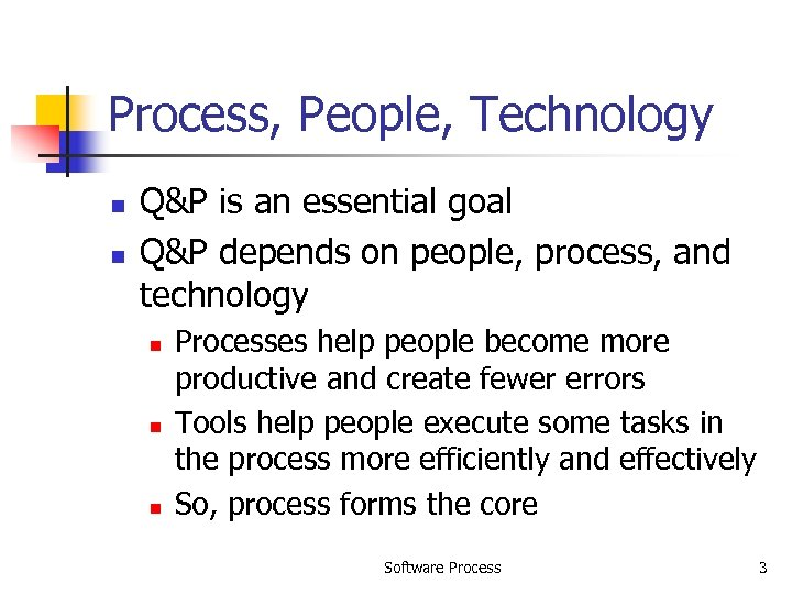 Process, People, Technology n n Q&P is an essential goal Q&P depends on people,