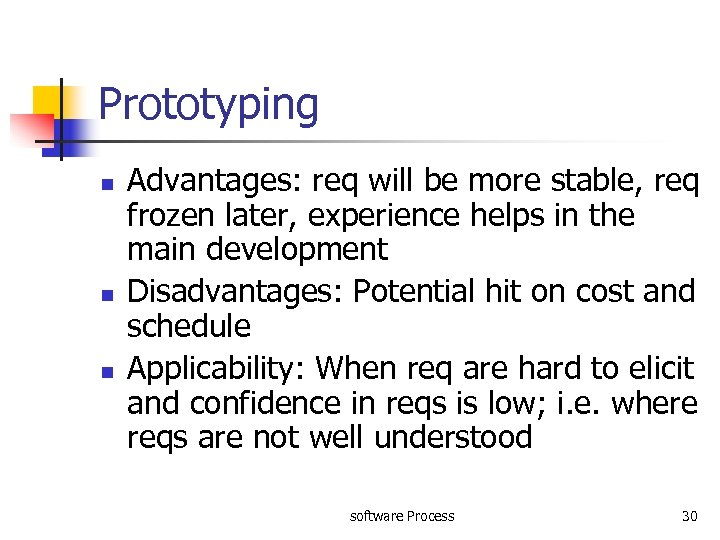 Prototyping n n n Advantages: req will be more stable, req frozen later, experience