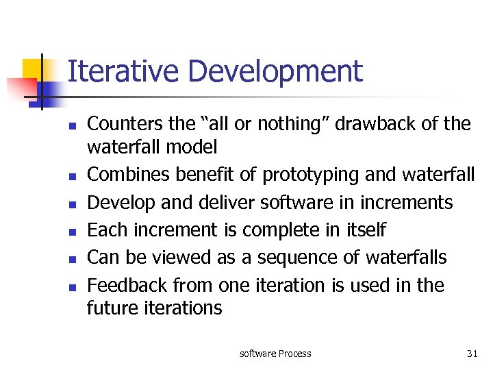 """Iterative Development n n n Counters the """"all or nothing"""" drawback of the waterfall"""