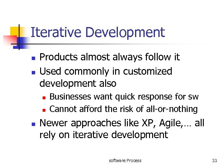 Iterative Development n n Products almost always follow it Used commonly in customized development
