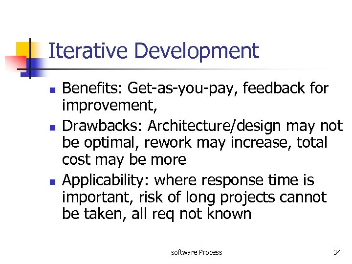 Iterative Development n n n Benefits: Get-as-you-pay, feedback for improvement, Drawbacks: Architecture/design may not